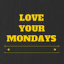 Love Your Mondays